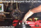 Replace A Stripped Golf Cart Hub