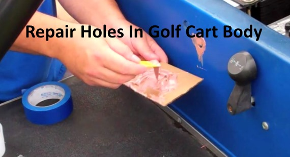Repair holes in Golf Cart Body