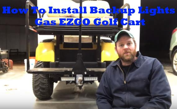 How To Install Backup Lights Gas EZGO Golf Cart