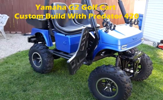 Yamaha G2 Golf Cart Custom Build With Predator 420