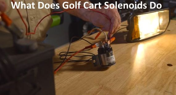 What Does Golf Cart Solenoids Do