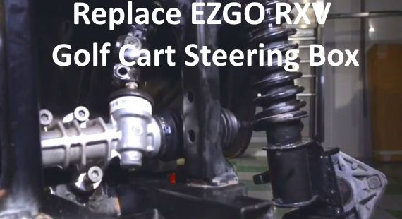 Replace EZGO RXV Golf Cart Steering Box
