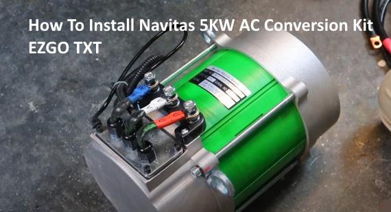 How To Install Navitas 5KW AC Conversion Kit EZGO TXT