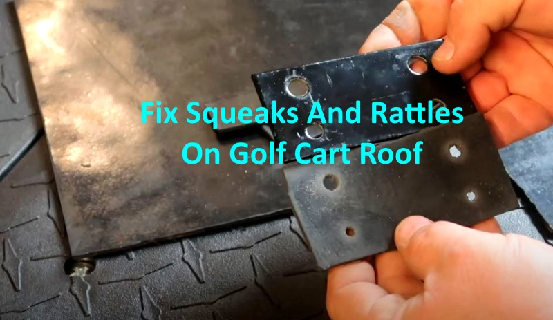 Fix Squeaks And Rattles On Golf Cart Roof For Less Noise